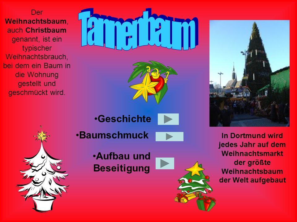 In Dortmund wird jedes Jahr auf dem Weihnachtsmarkt der größte Weihnachtsbaum der Welt aufgebaut Der Weihnachtsbaum, auch Christbaum genannt, ist ein typischer Weihnachtsbrauch, bei dem ein Baum in die Wohnung gestellt und geschmückt wird.