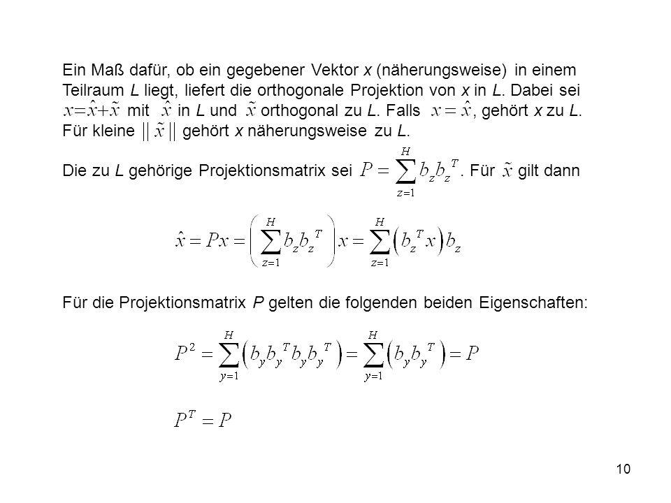 10 Ein Maß dafür, ob ein gegebener Vektor x (näherungsweise) in einem Teilraum L liegt, liefert die orthogonale Projektion von x in L.