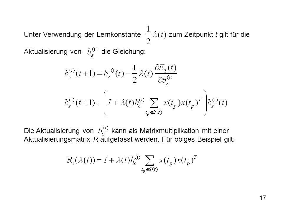 17 Unter Verwendung der Lernkonstante zum Zeitpunkt t gilt für die Aktualisierung von die Gleichung: Die Aktualisierung von kann als Matrixmultiplikation mit einer Aktualisierungsmatrix R aufgefasst werden.