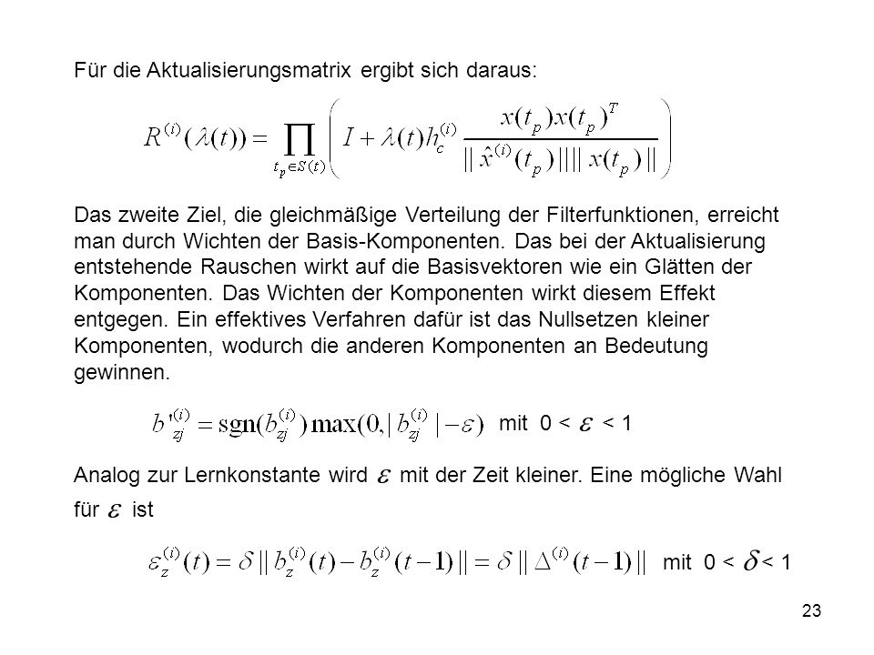 23 Für die Aktualisierungsmatrix ergibt sich daraus: Das zweite Ziel, die gleichmäßige Verteilung der Filterfunktionen, erreicht man durch Wichten der Basis-Komponenten.