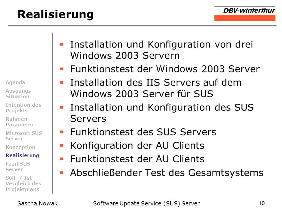 Sascha NowakSoftware Update Service (SUS) Server10 Realisierung Installation und Konfiguration von drei Windows 2003 Servern Funktionstest der Windows