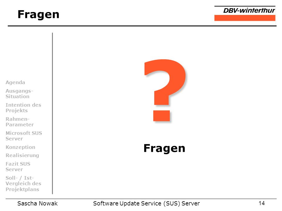 Sascha NowakSoftware Update Service (SUS) Server14 Fragen ? Agenda Ausgangs- Situation Intention des Projekts Rahmen- Parameter Microsoft SUS Server K