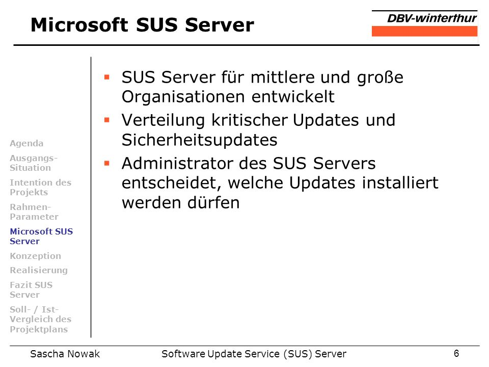 Sascha NowakSoftware Update Service (SUS) Server6 Microsoft SUS Server SUS Server für mittlere und große Organisationen entwickelt Verteilung kritisch