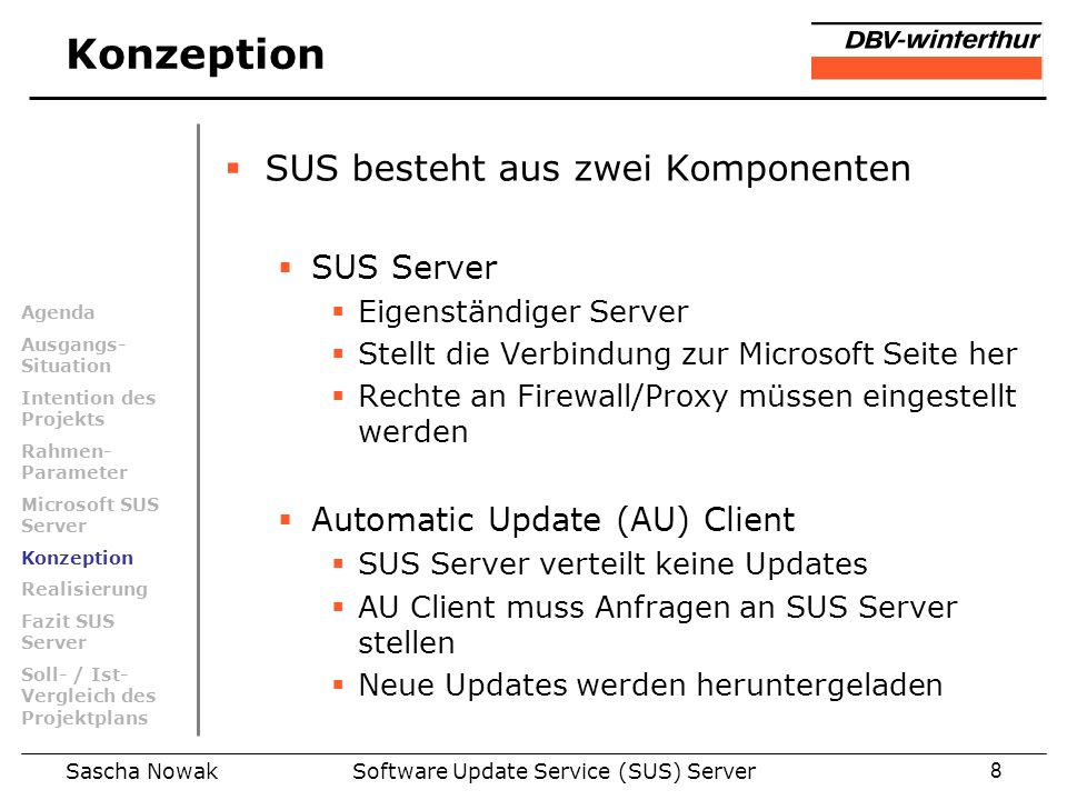Sascha NowakSoftware Update Service (SUS) Server9 Konzeption Updates SUS Server AU Client fragt an Updates Update Windows 2003 Server Microsoft Update Popup Fenster informiert Serveradministrator Windows 2003 Server Update installiert Agenda Ausgangs- Situation Intention des Projekts Rahmen- Parameter Microsoft SUS Server Konzeption Realisierung Fazit SUS Server Soll- / Ist- Vergleich des Projektplans Internet