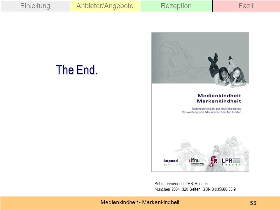 Medienkindheit - Markenkindheit 53 EinleitungAnbieter/AngeboteRezeptionFazit The End. Schriftenreihe der LPR Hessen München 2004, 320 Seiten ISBN 3-93