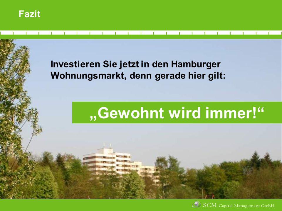 20062007200820092010201120122013201420152016 Fazit Investieren Sie jetzt in den Hamburger Wohnungsmarkt, denn gerade hier gilt: Gewohnt wird immer!