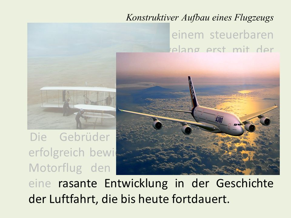 Konstruktiver Aufbau eines Flugzeugs Fahrwerk Aufgaben des Fahrwerks: Beweglichkeit des Flugzeuges am Boden, Aufnahme des Landestoßes, Aufnahme der kinetischen Energie beim Bremsen, Federung bei Bodenunebenheiten