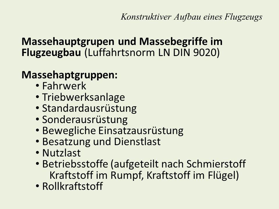 Massehauptgrupen und Massebegriffe im Flugzeugbau (Luffahrtsnorm LN DIN 9020) Massehaptgruppen: Fahrwerk Triebwerksanlage Standardausrüstung Sonderaus