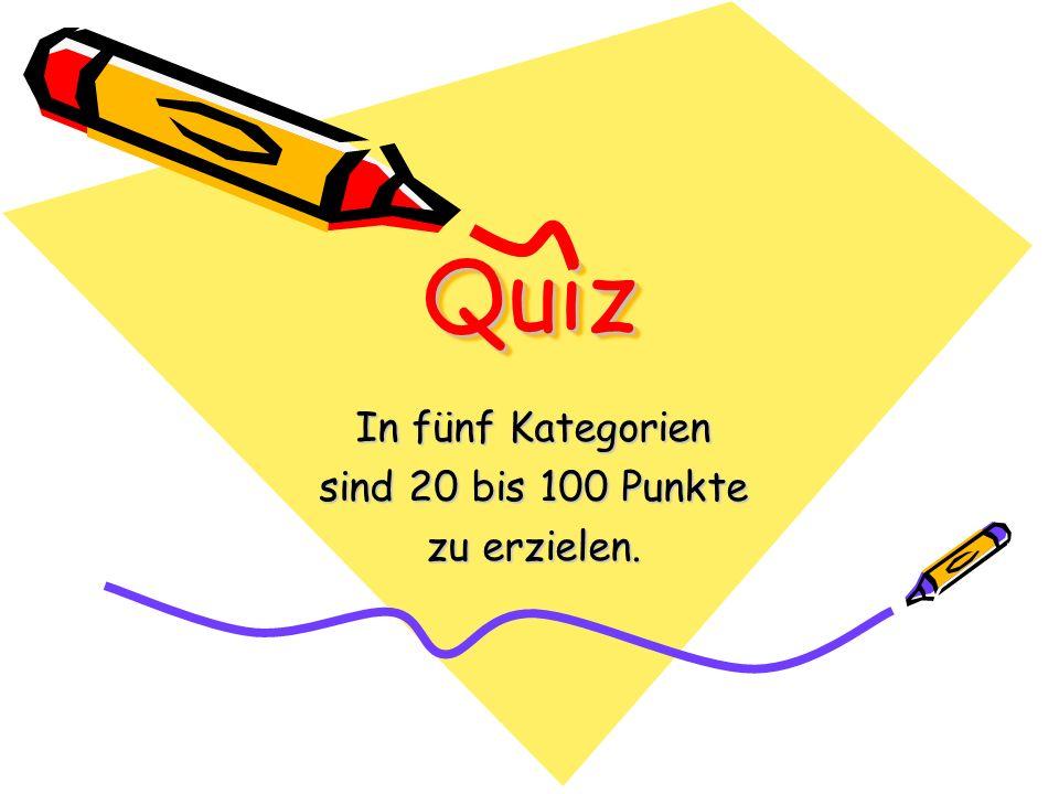 QuizQuiz In fünf Kategorien sind 20 bis 100 Punkte zu erzielen.
