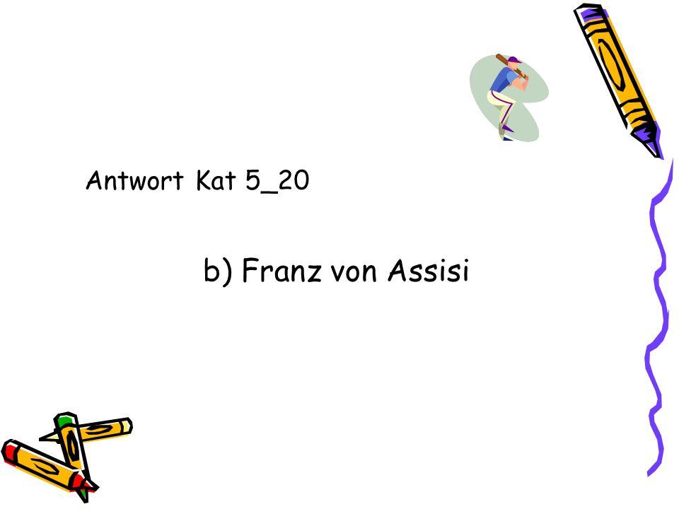 Antwort Kat 5_20 b) Franz von Assisi