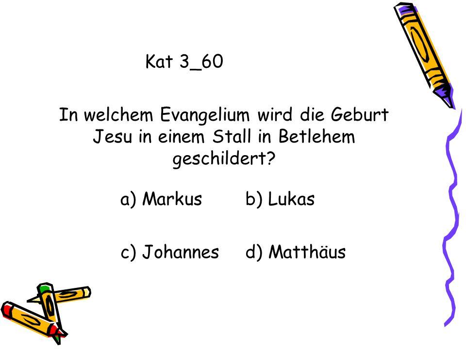 Kat 3_60 a) Markusb) Lukas c) Johannesd) Matthäus In welchem Evangelium wird die Geburt Jesu in einem Stall in Betlehem geschildert?
