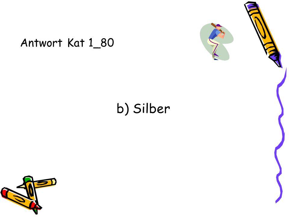 Antwort Kat 1_80 b) Silber