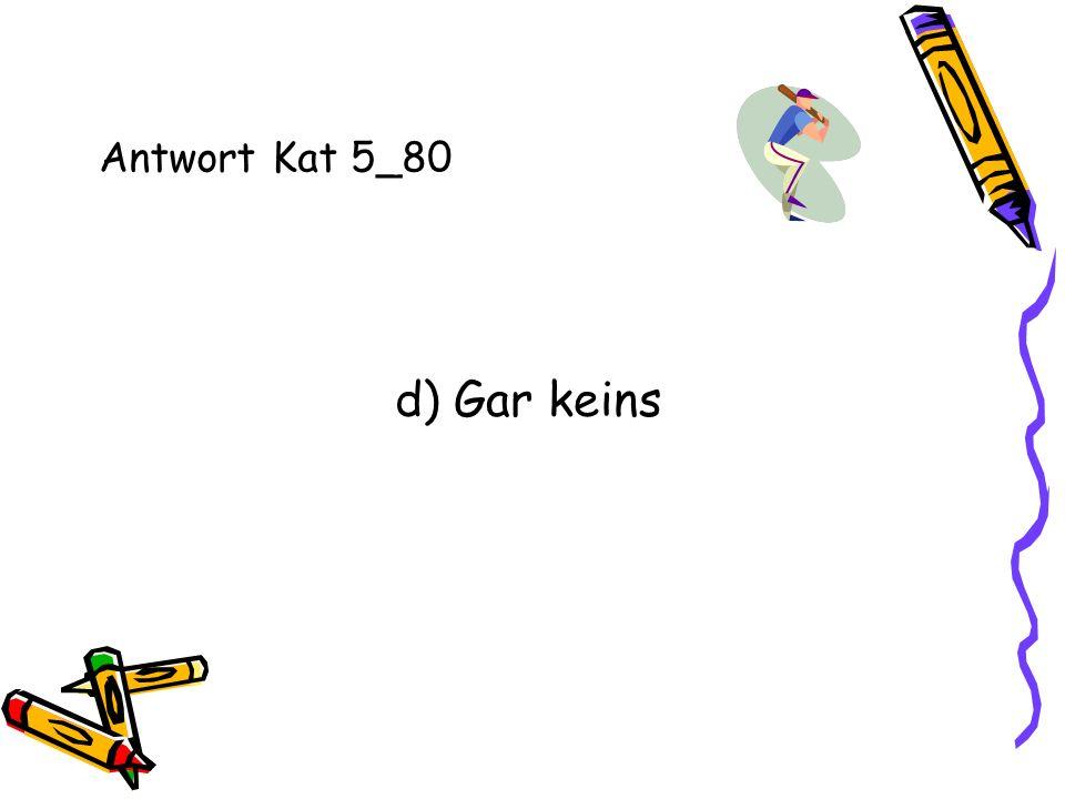 Antwort Kat 5_80 d) Gar keins