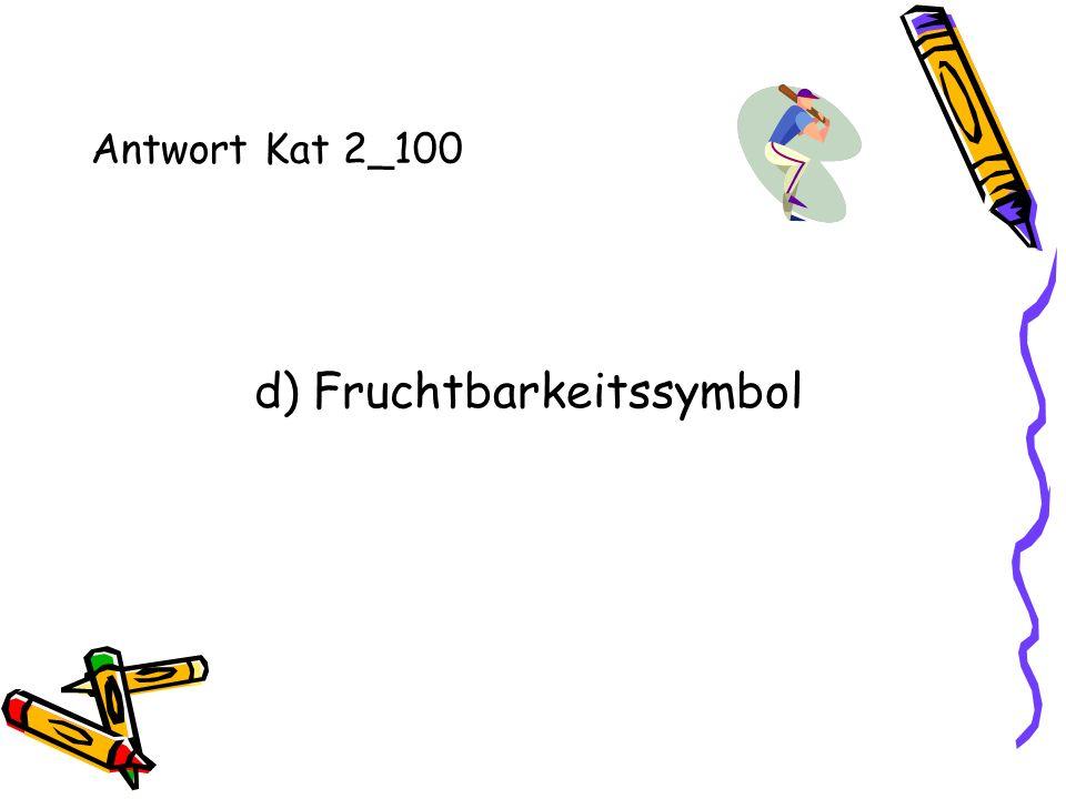 Antwort Kat 2_100 d) Fruchtbarkeitssymbol