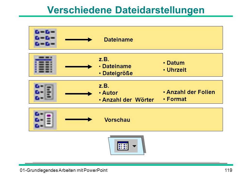 01-Grundlegendes Arbeiten mit PowerPoint119 Verschiedene Dateidarstellungen z.B. Dateiname Dateigröße Datum Uhrzeit Dateiname z.B. Autor Anzahl der Wö