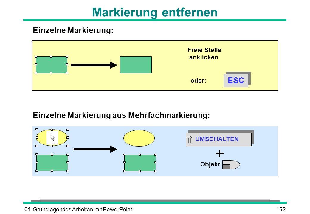 01-Grundlegendes Arbeiten mit PowerPoint152 Freie Stelle anklicken ESC oder: UMSCHALTEN Einzelne Markierung: Einzelne Markierung aus Mehrfachmarkierun