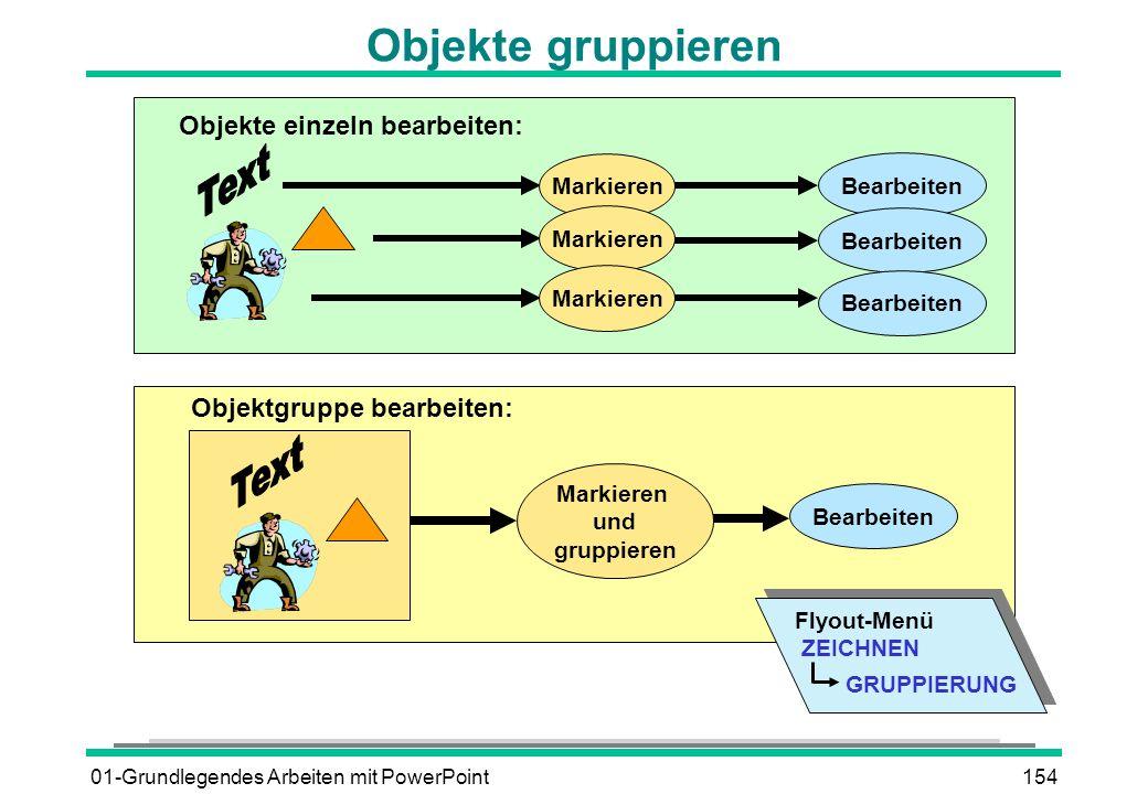 01-Grundlegendes Arbeiten mit PowerPoint154 Markieren und gruppieren Objektgruppe bearbeiten: Objekte gruppieren Markieren Objekte einzeln bearbeiten: