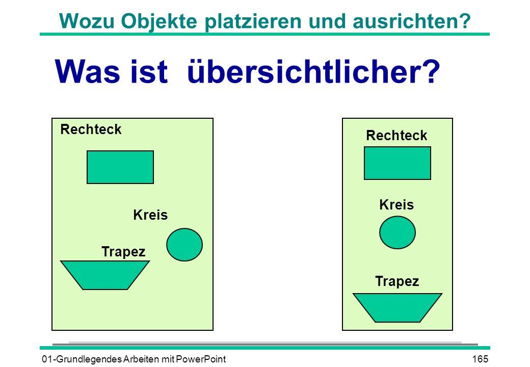 01-Grundlegendes Arbeiten mit PowerPoint165 Wozu Objekte platzieren und ausrichten? Rechteck Kreis Trapez Rechteck Kreis Trapez Was ist übersichtliche