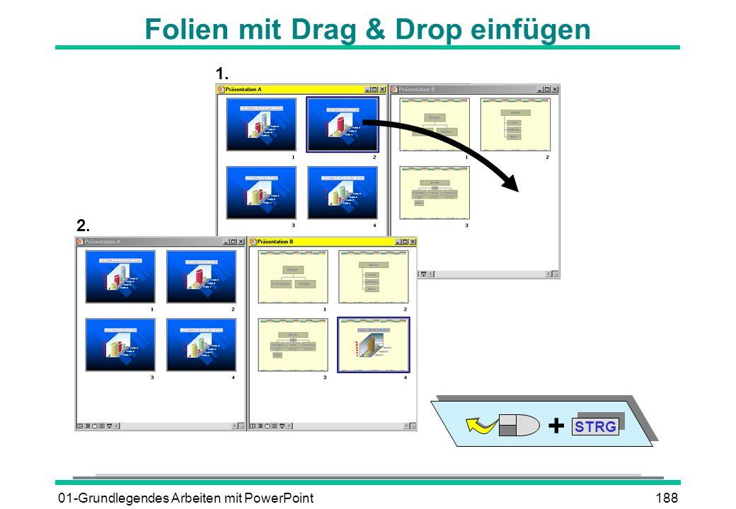 01-Grundlegendes Arbeiten mit PowerPoint188 Folien mit Drag & Drop einfügen STRG + 1. 2.