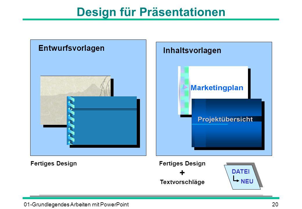 01-Grundlegendes Arbeiten mit PowerPoint20 Design für Präsentationen DATEI NEU Inhaltsvorlagen Entwurfsvorlagen Fertiges Design + Textvorschläge