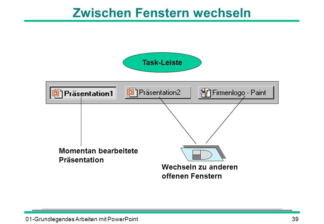 01-Grundlegendes Arbeiten mit PowerPoint39 Zwischen Fenstern wechseln Wechseln zu anderen offenen Fenstern Momentan bearbeitete Präsentation Task-Leis