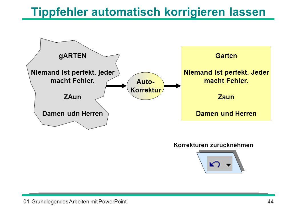 01-Grundlegendes Arbeiten mit PowerPoint44 Tippfehler automatisch korrigieren lassen gARTEN Niemand ist perfekt. jeder macht Fehler. ZAun Damen udn He