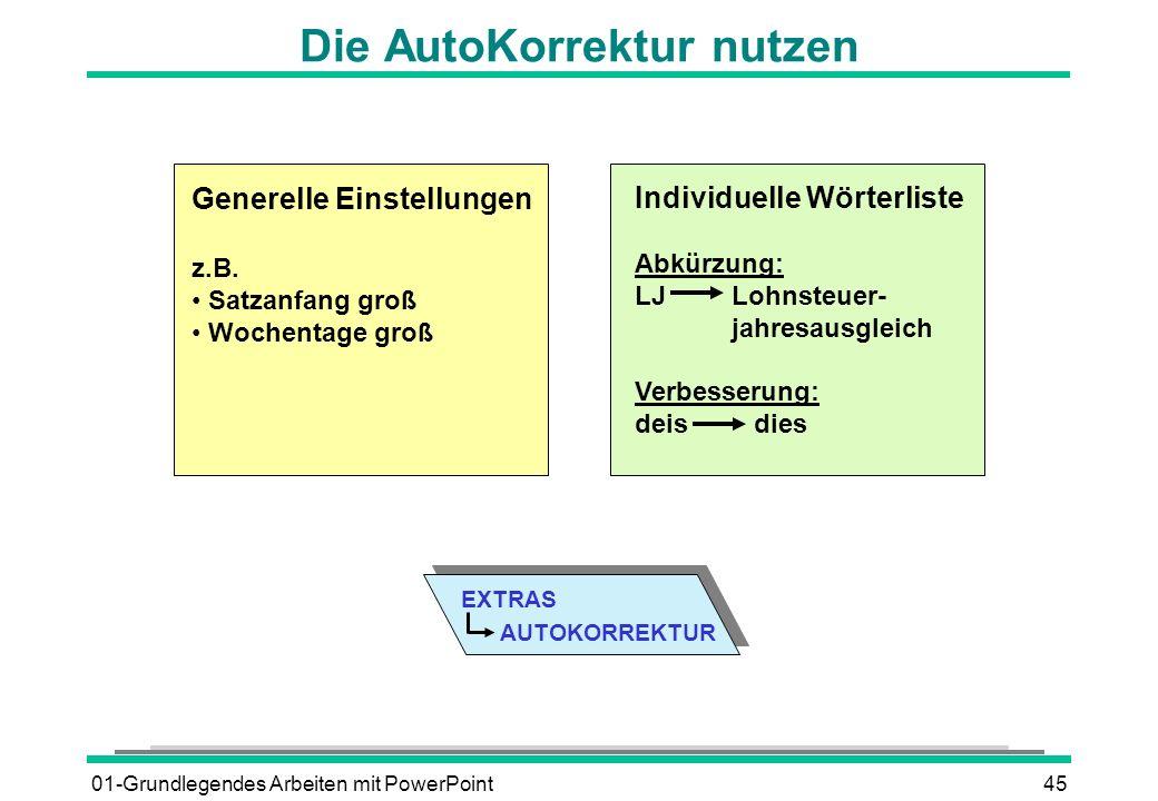 01-Grundlegendes Arbeiten mit PowerPoint45 Die AutoKorrektur nutzen Generelle Einstellungen z.B. Satzanfang groß Wochentage groß Individuelle Wörterli