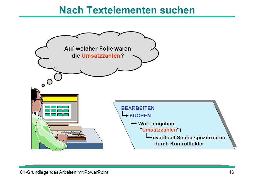 01-Grundlegendes Arbeiten mit PowerPoint46 Nach Textelementen suchen BEARBEITEN SUCHEN Wort eingeben