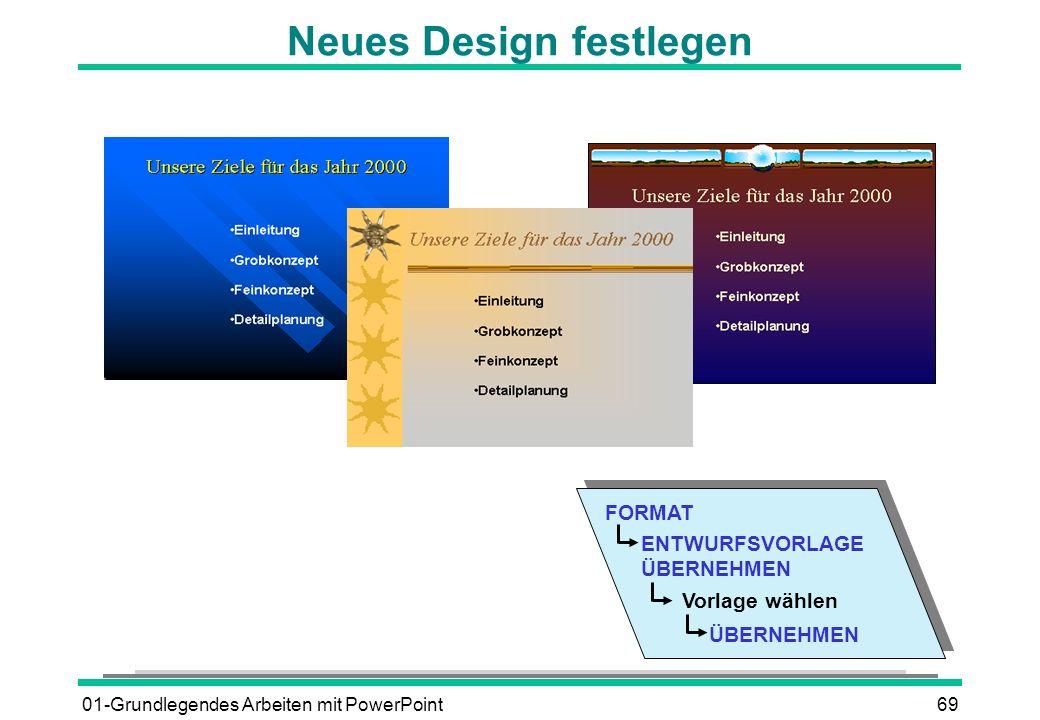 01-Grundlegendes Arbeiten mit PowerPoint69 Neues Design festlegen FORMAT ENTWURFSVORLAGE ÜBERNEHMEN Vorlage wählen