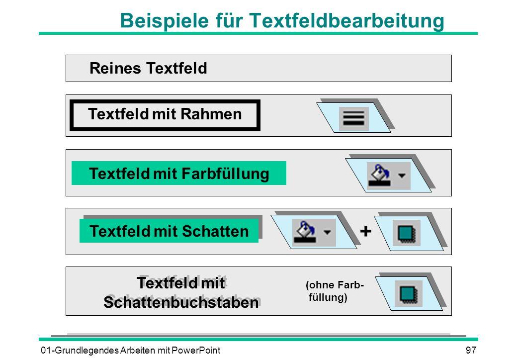 01-Grundlegendes Arbeiten mit PowerPoint97 Beispiele für Textfeldbearbeitung Reines Textfeld Textfeld mit Rahmen Textfeld mit Farbfüllung Textfeld mit
