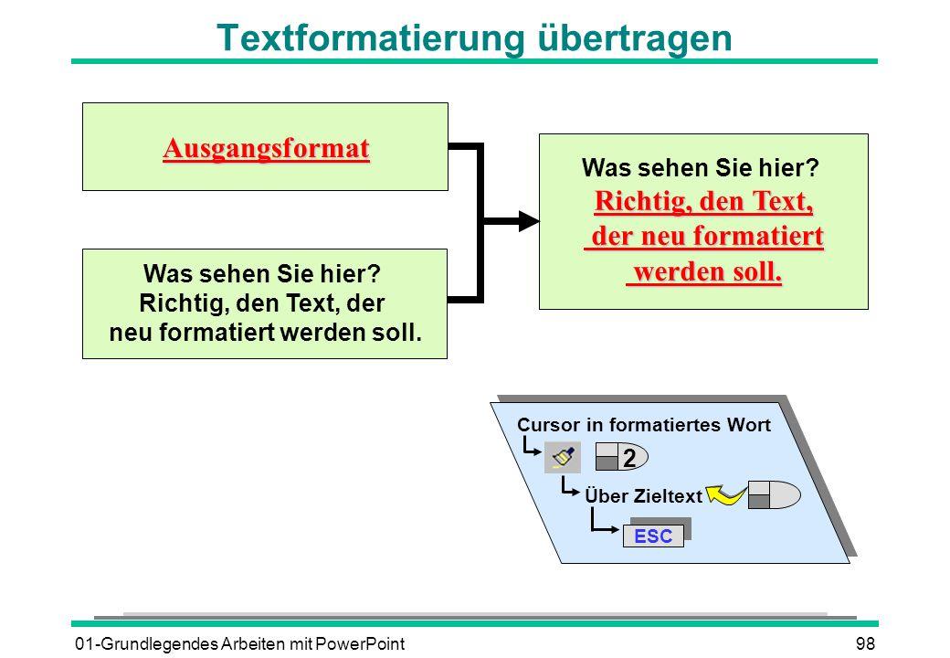 01-Grundlegendes Arbeiten mit PowerPoint98 Textformatierung übertragen Cursor in formatiertes Wort Über Zieltext ESC Ausgangsformat Was sehen Sie hier