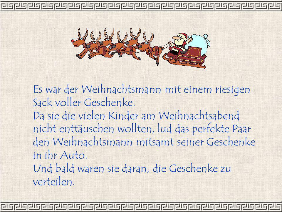 Es war der Weihnachtsmann mit einem riesigen Sack voller Geschenke. Da sie die vielen Kinder am Weihnachtsabend nicht enttäuschen wollten, lud das per