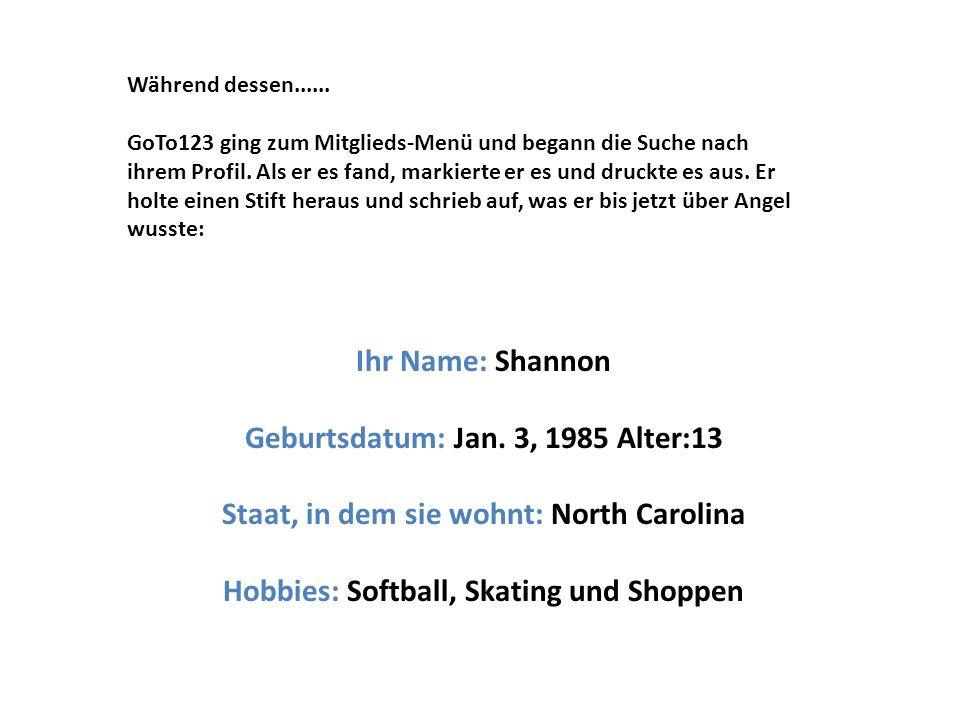 Ihr Name: Shannon Geburtsdatum: Jan.