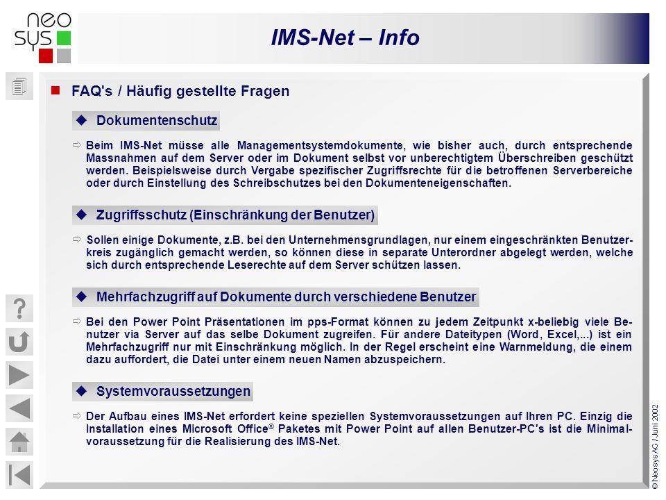 IMS-Net – Info © Neosys AG / Juni 2002 FAQ's / Häufig gestellte Fragen Dokumentenschutz Beim IMS-Net müsse alle Managementsystemdokumente, wie bisher