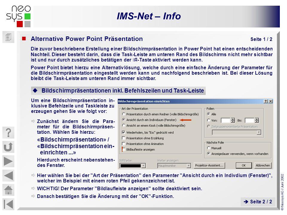 IMS-Net – Info © Neosys AG / Juni 2002 Bildschirmpräsentationen inkl. Befehlszeilen und Task-Leiste Um eine Bildschirmpräsentation in- klusive Befehlz
