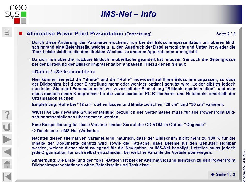 IMS-Net – Info © Neosys AG / Juni 2002 Durch diese Änderung der Parameter erscheint nun bei der Bildschirmpräsentation am oberen Bild- schirmrand eine