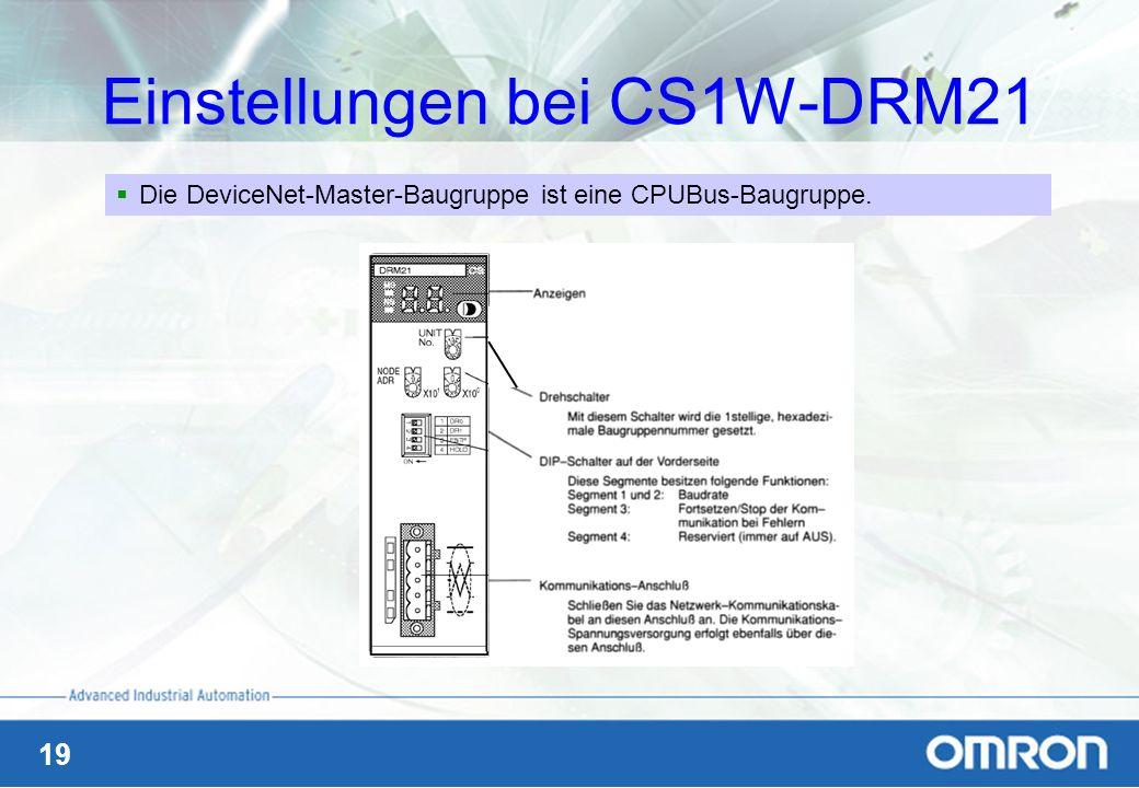 19 Einstellungen bei CS1W-DRM21 Die DeviceNet-Master-Baugruppe ist eine CPUBus-Baugruppe.
