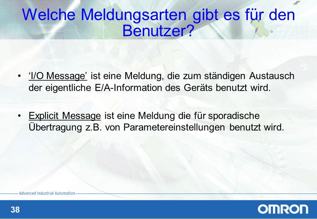 38 Welche Meldungsarten gibt es für den Benutzer? I/O Message ist eine Meldung, die zum ständigen Austausch der eigentliche E/A-Information des Geräts