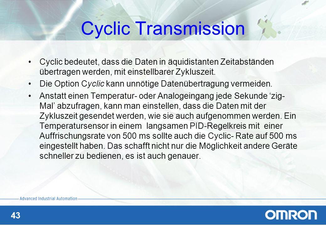 43 Cyclic Transmission Cyclic bedeutet, dass die Daten in äquidistanten Zeitabständen übertragen werden, mit einstellbarer Zykluszeit. Die Option Cycl