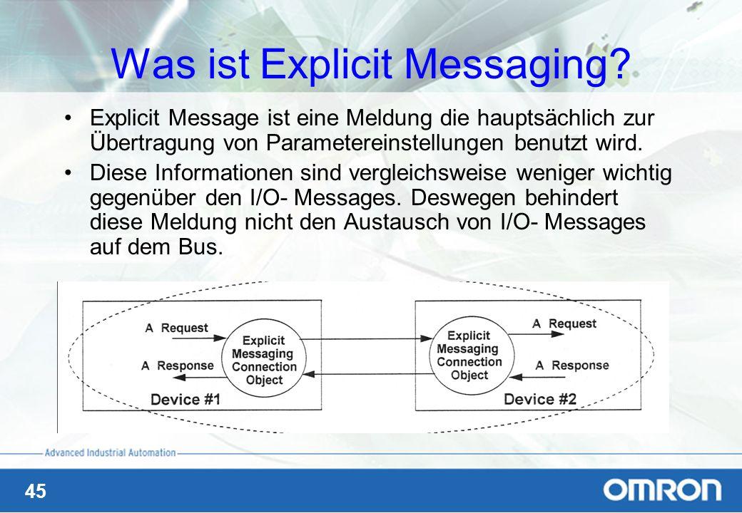 45 Was ist Explicit Messaging? Explicit Message ist eine Meldung die hauptsächlich zur Übertragung von Parametereinstellungen benutzt wird. Diese Info