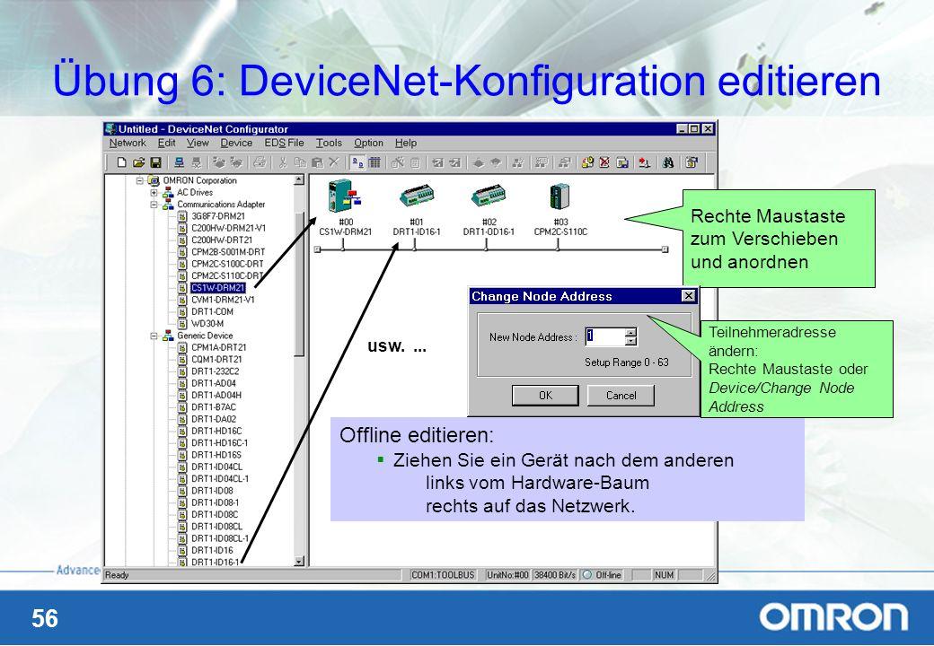 56 Übung 6: DeviceNet-Konfiguration editieren usw.... Offline editieren: Ziehen Sie ein Gerät nach dem anderen links vom Hardware-Baum rechts auf das