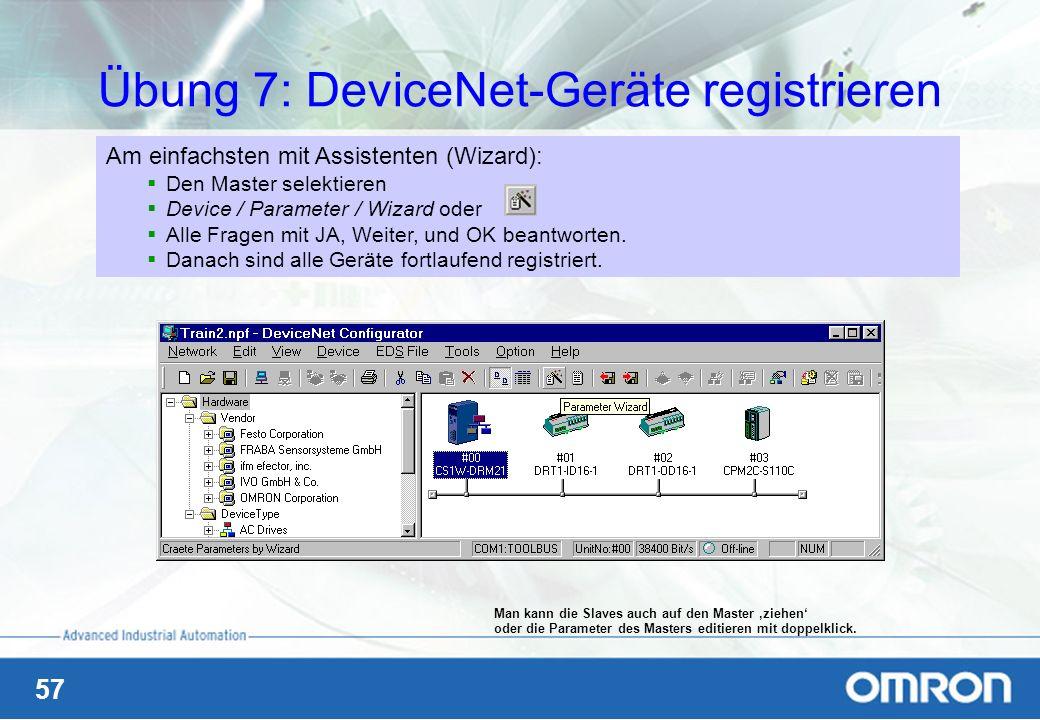57 Übung 7: DeviceNet-Geräte registrieren Am einfachsten mit Assistenten (Wizard): Den Master selektieren Device / Parameter / Wizard oder Alle Fragen