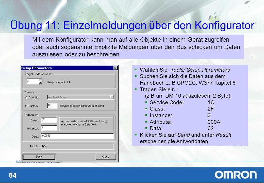 64 Übung 11: Einzelmeldungen über den Konfigurator Mit dem Konfigurator kann man auf alle Objekte in einem Gerät zugreifen oder auch sogenannte Expliz