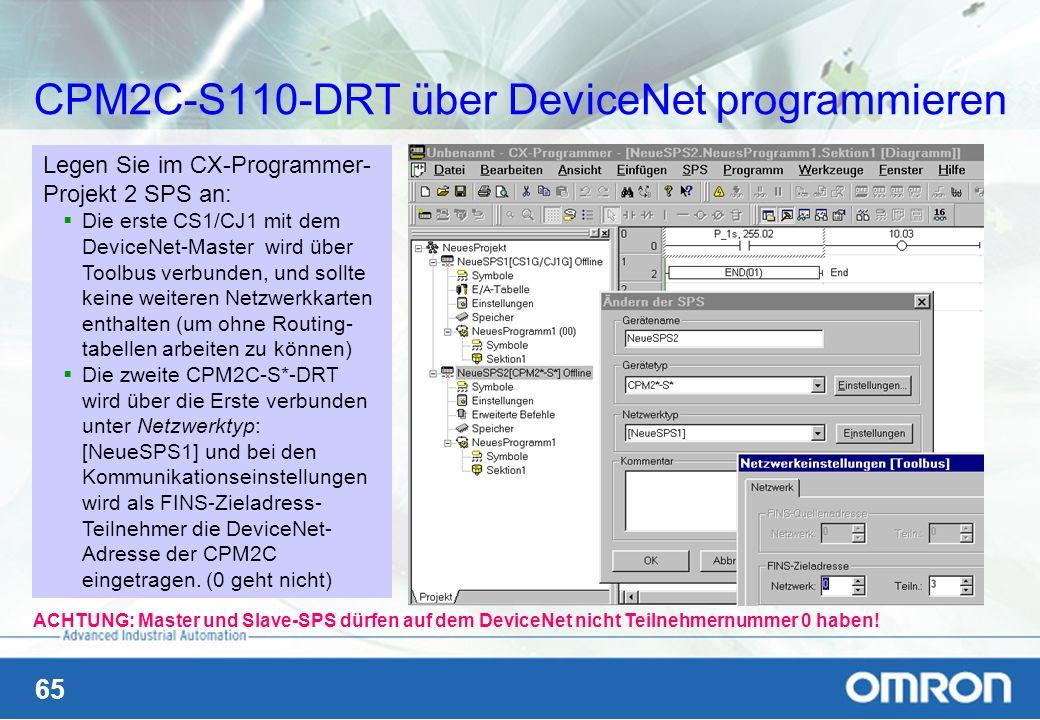 65 CPM2C-S110-DRT über DeviceNet programmieren Legen Sie im CX-Programmer- Projekt 2 SPS an: Die erste CS1/CJ1 mit dem DeviceNet-Master wird über Tool