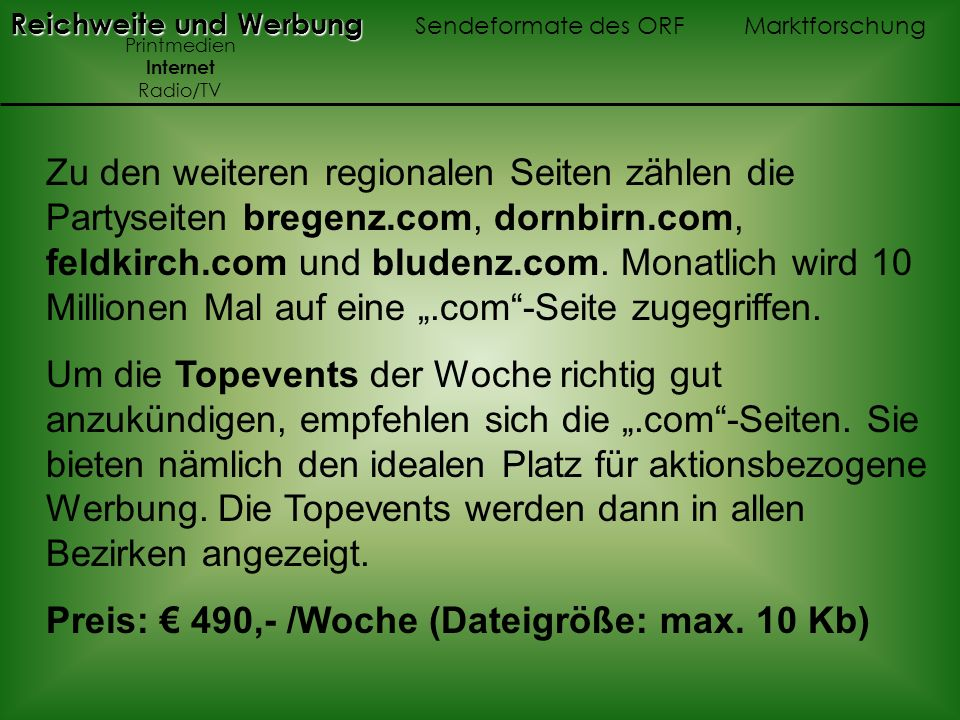 Zu den weiteren regionalen Seiten zählen die Partyseiten bregenz.com, dornbirn.com, feldkirch.com und bludenz.com. Monatlich wird 10 Millionen Mal auf