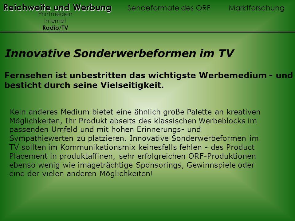 Reichweite und Werbung Reichweite und Werbung Sendeformate des ORF Marktforschung Printmedien Internet Radio/TV Innovative Sonderwerbeformen im TV Fer