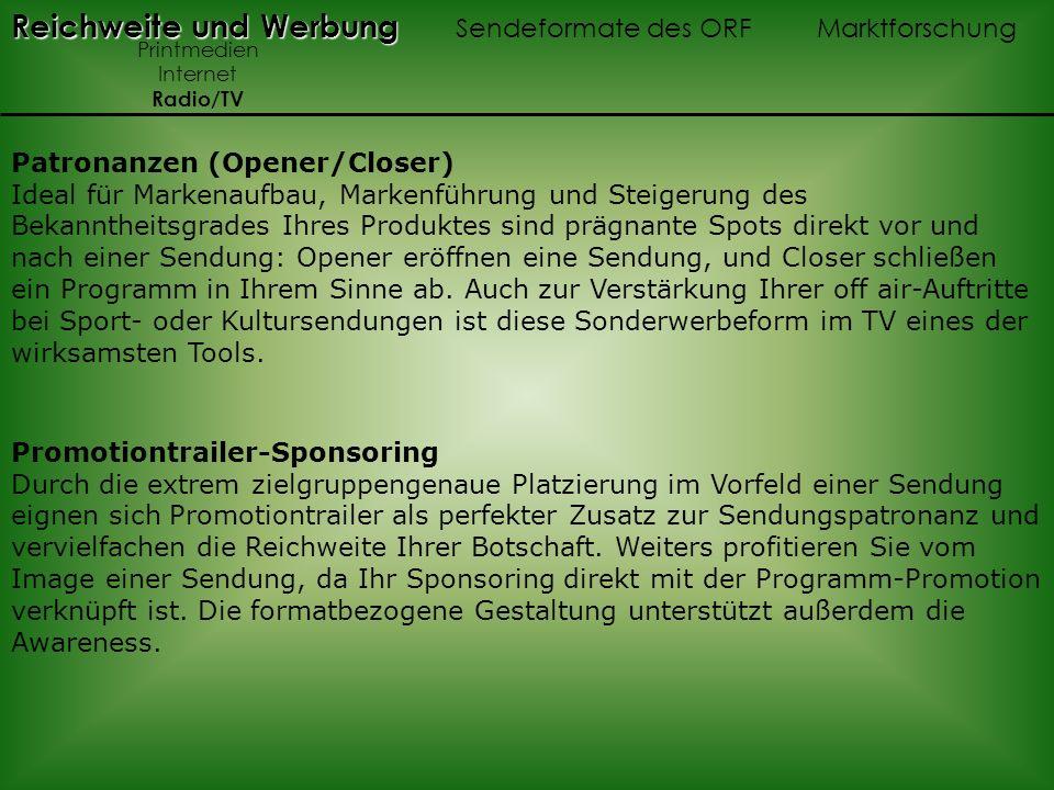 Reichweite und Werbung Reichweite und Werbung Sendeformate des ORF Marktforschung Printmedien Internet Radio/TV Patronanzen (Opener/Closer) Ideal für