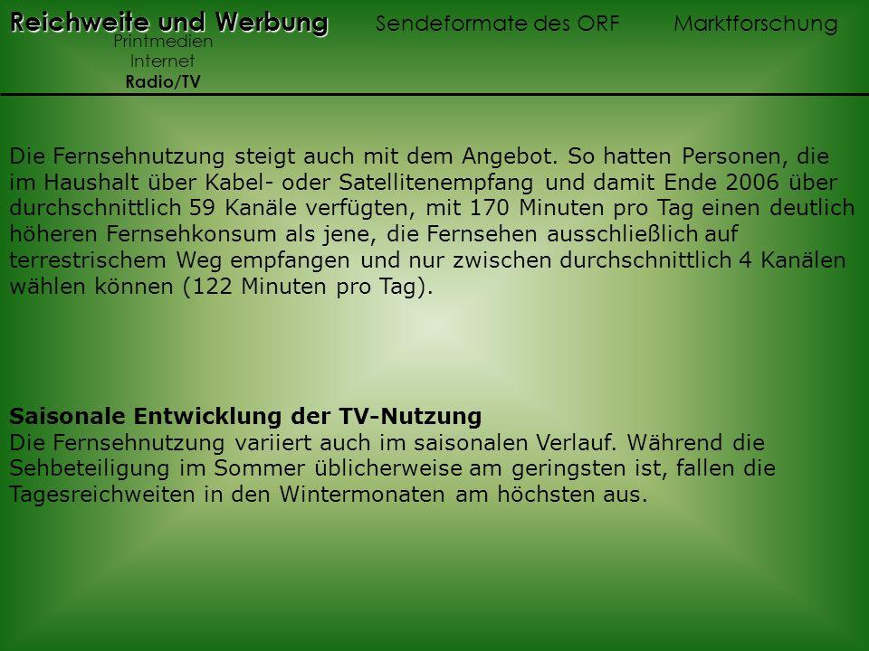 Reichweite und Werbung Reichweite und Werbung Sendeformate des ORF Marktforschung Printmedien Internet Radio/TV Die Fernsehnutzung steigt auch mit dem