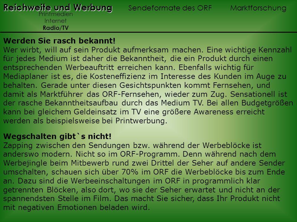 Reichweite und Werbung Reichweite und Werbung Sendeformate des ORF Marktforschung Printmedien Internet Radio/TV Werden Sie rasch bekannt! Wer wirbt, w