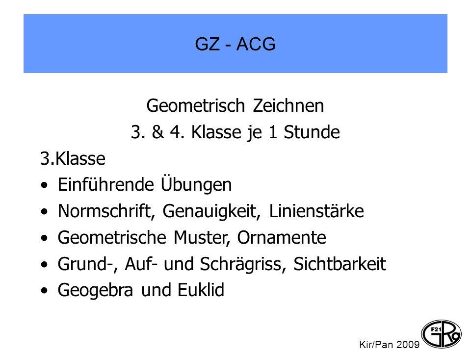 GZ - ACG Geometrisch Zeichnen 3. & 4. Klasse je 1 Stunde 3.Klasse Einführende Übungen Normschrift, Genauigkeit, Linienstärke Geometrische Muster, Orna